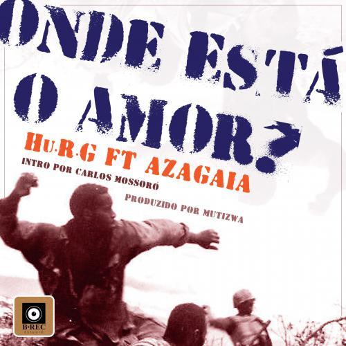 Hu.R.G - Onde está o Amor (feat. Azagaia)