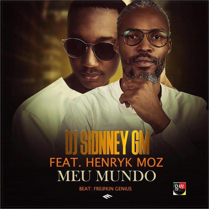 DJ Sidney GM - Meu Mundo (feat. Henryk Moz) [Prod by Fre@kin_Genius]