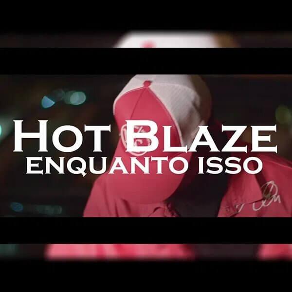Hot Blaze - Enquanto Isso